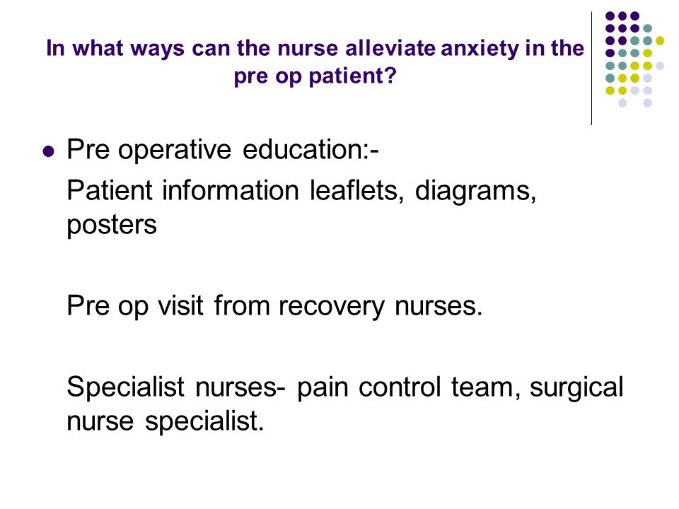 In what ways can the nurse alleviate anxiety in the pre op patient