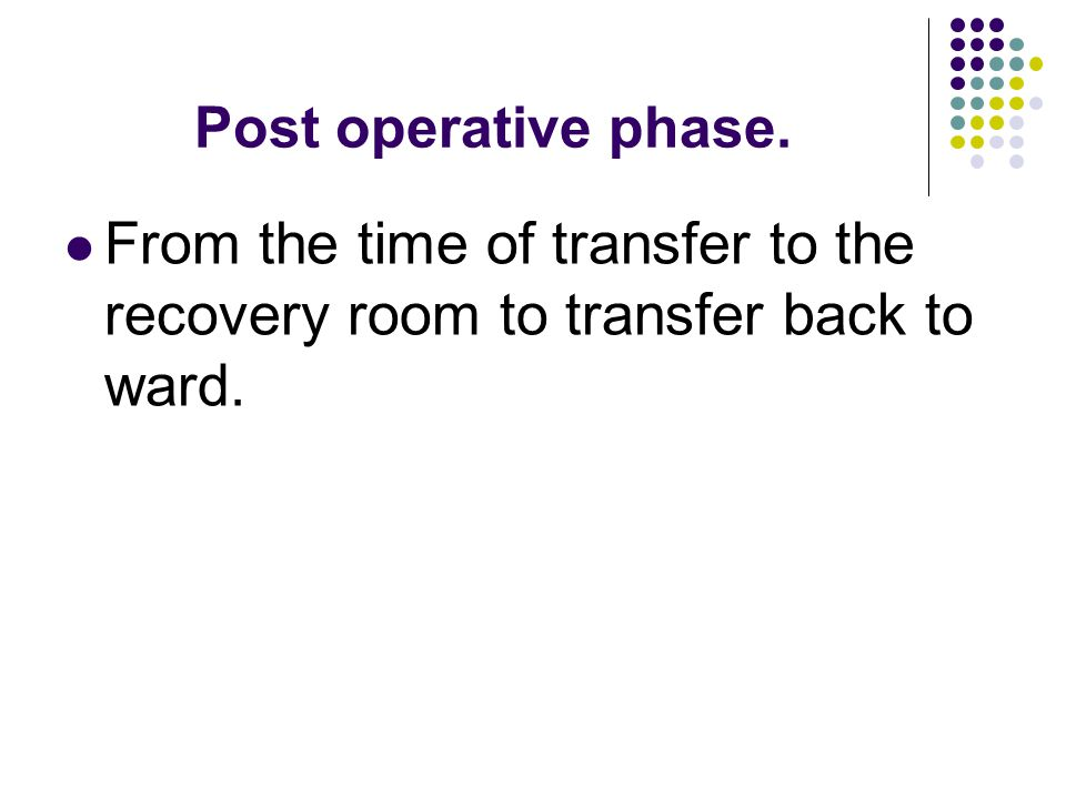 Post operative phase. From the time of transfer to the recovery room to transfer back to ward.