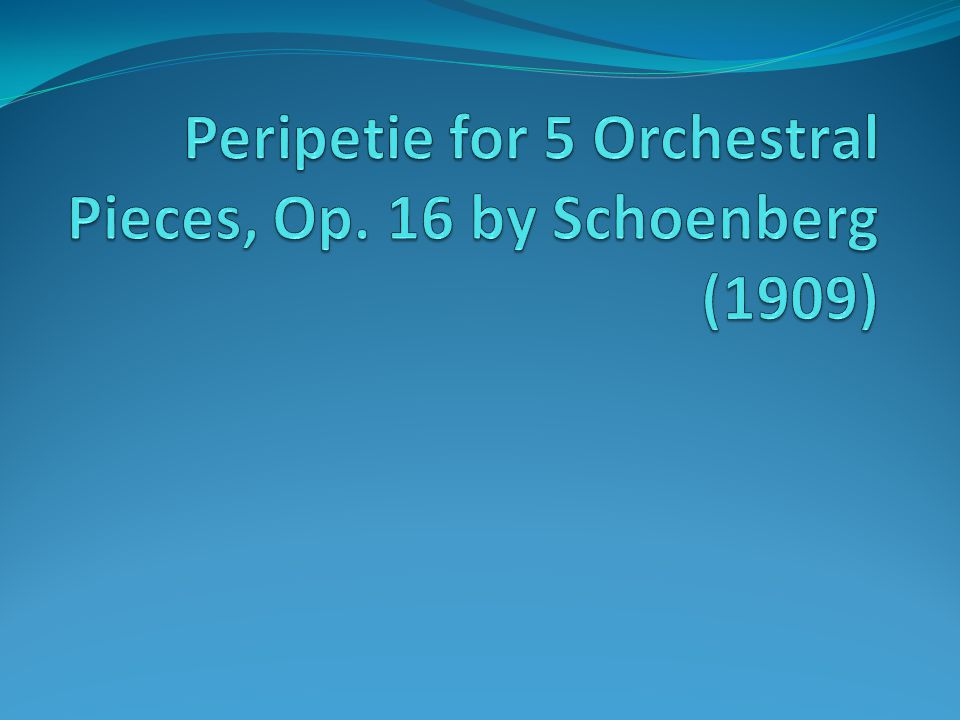 Peripetie for 5 Orchestral Pieces, Op. 16 by Schoenberg (1909)