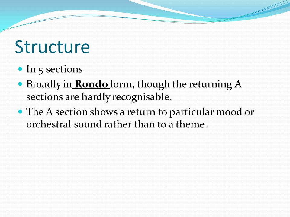 Structure In 5 sections. Broadly in Rondo form, though the returning A sections are hardly recognisable.