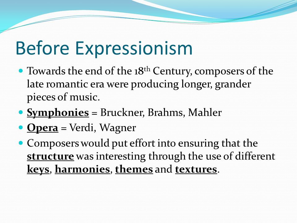 Before Expressionism Towards the end of the 18th Century, composers of the late romantic era were producing longer, grander pieces of music.