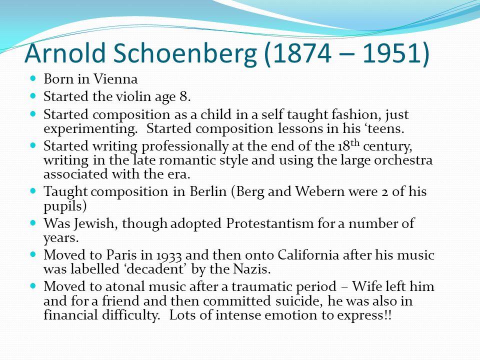 Arnold Schoenberg (1874 – 1951) Born in Vienna