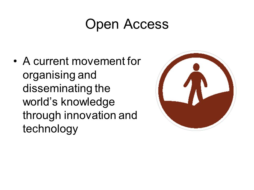 Open Access A current movement for organising and disseminating the world's knowledge through innovation and technology.
