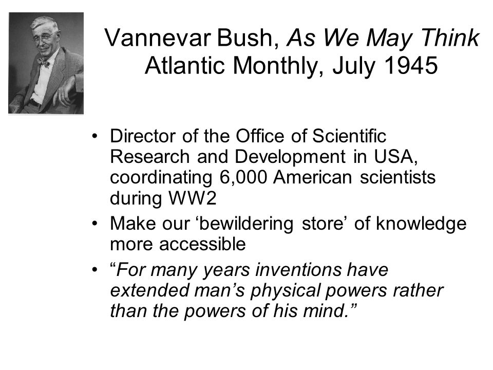 Vannevar Bush, As We May Think Atlantic Monthly, July 1945