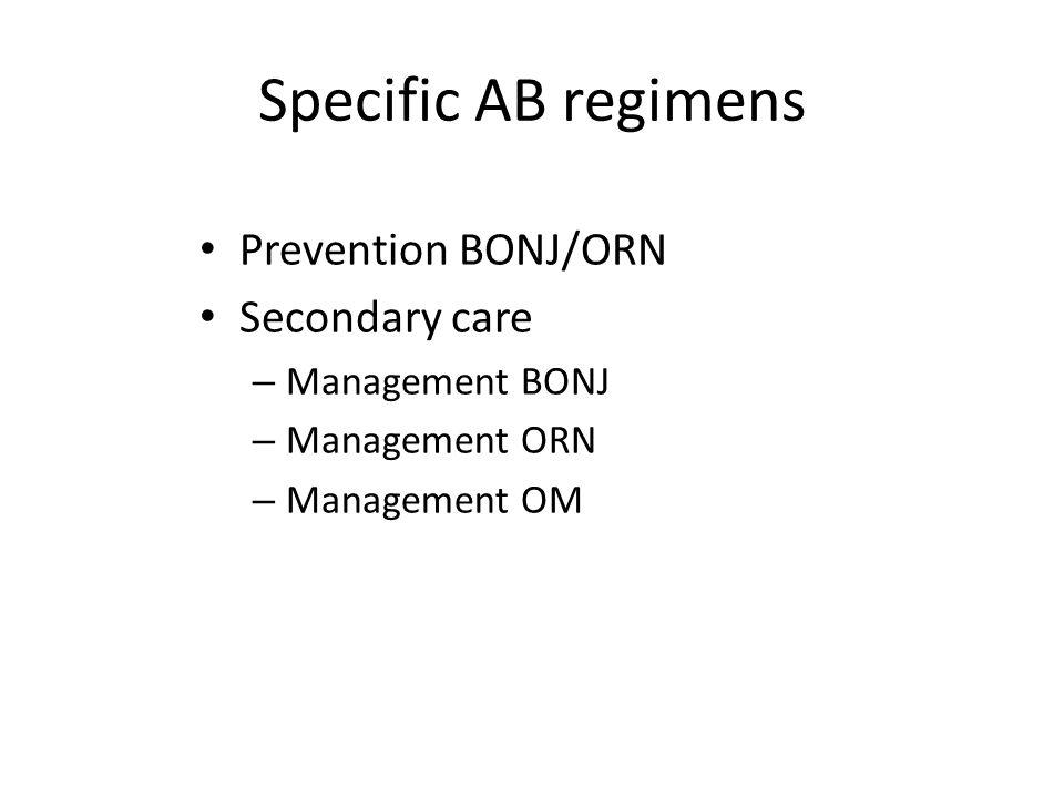 Specific AB regimens Prevention BONJ/ORN Secondary care