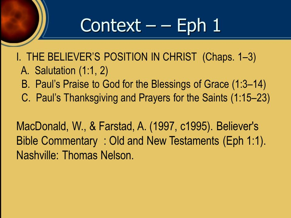 Context – – Eph 1 I. THE BELIEVER'S POSITION IN CHRIST (Chaps. 1–3) A. Salutation (1:1, 2)