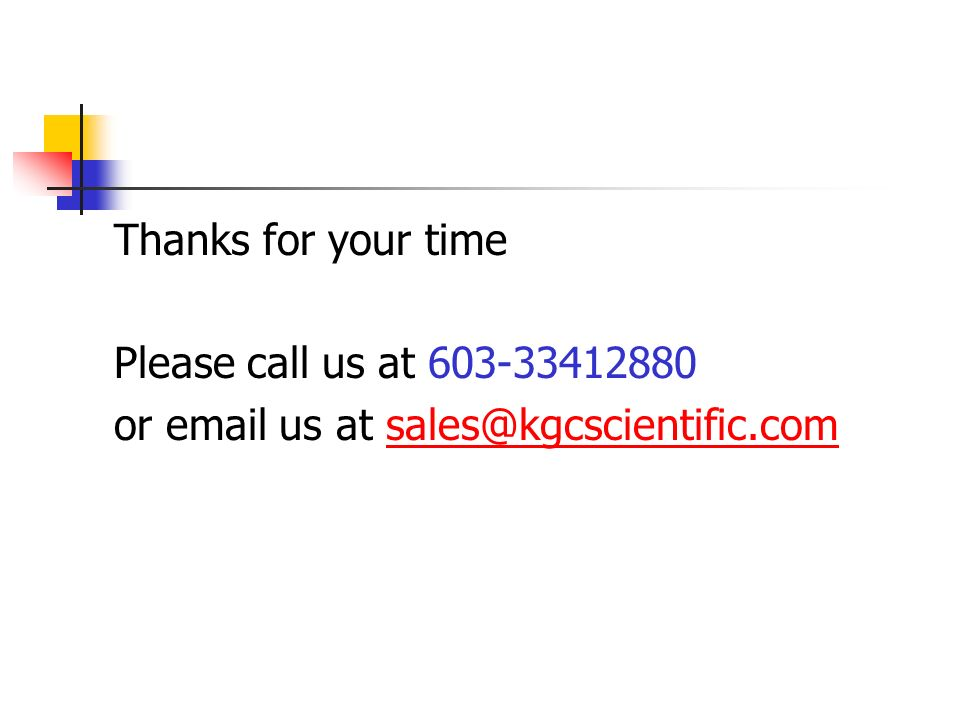 Thanks for your time Please call us at 603-33412880 or email us at sales@kgcscientific.com