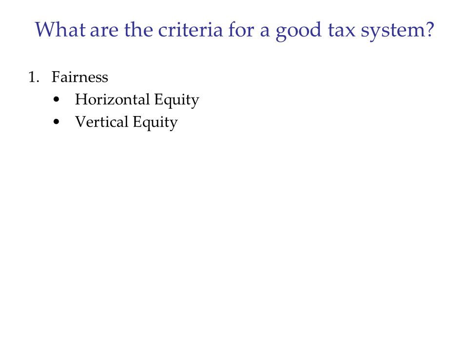 What are the criteria for a good tax system