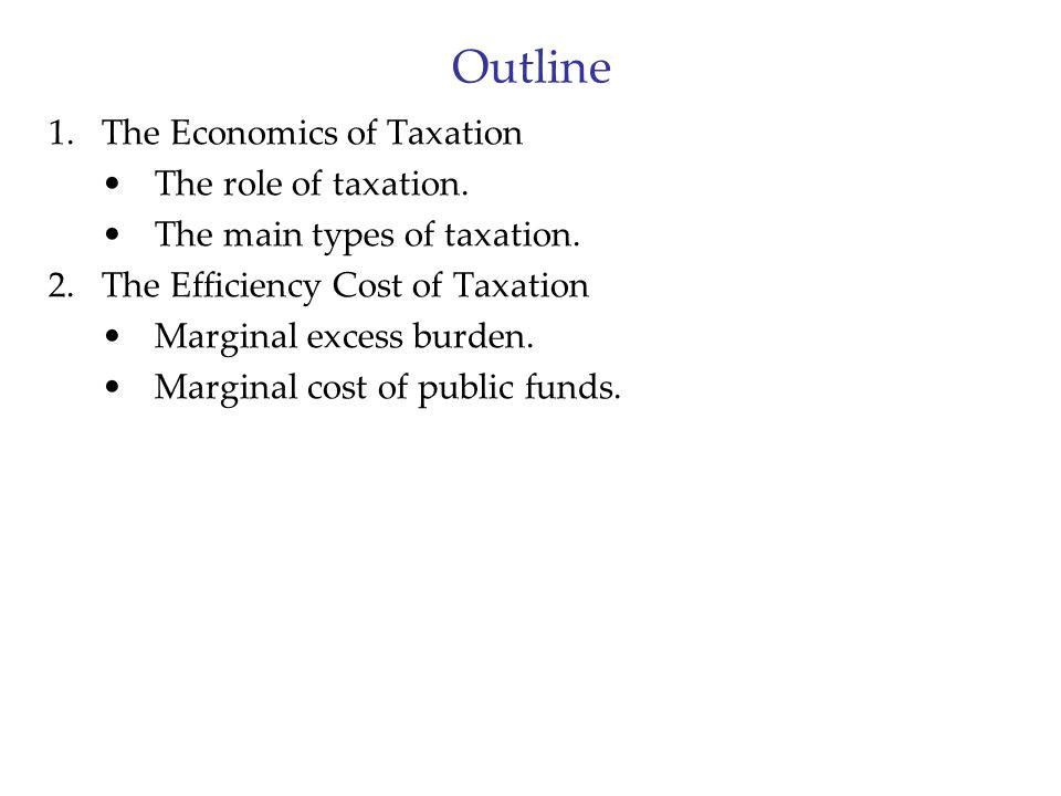 Outline The Economics of Taxation The role of taxation.