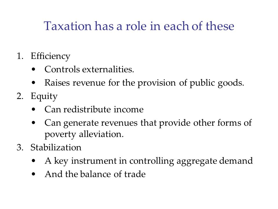 Taxation has a role in each of these