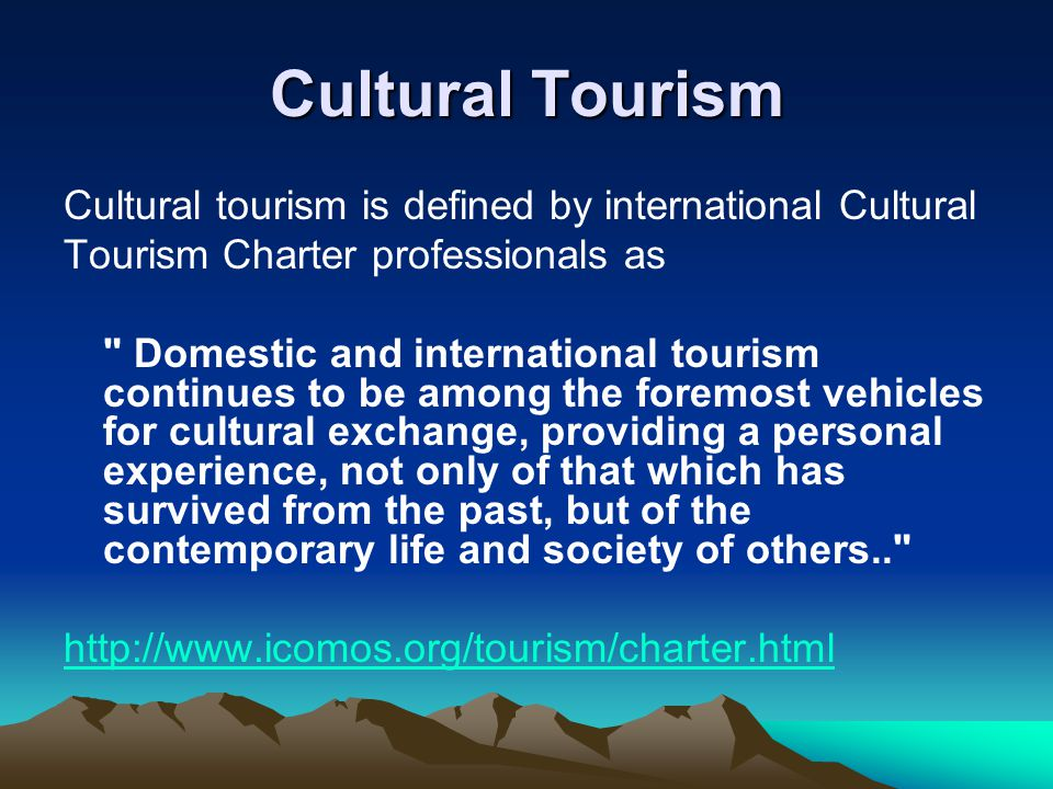 Cultural Tourism Cultural tourism is defined by international Cultural