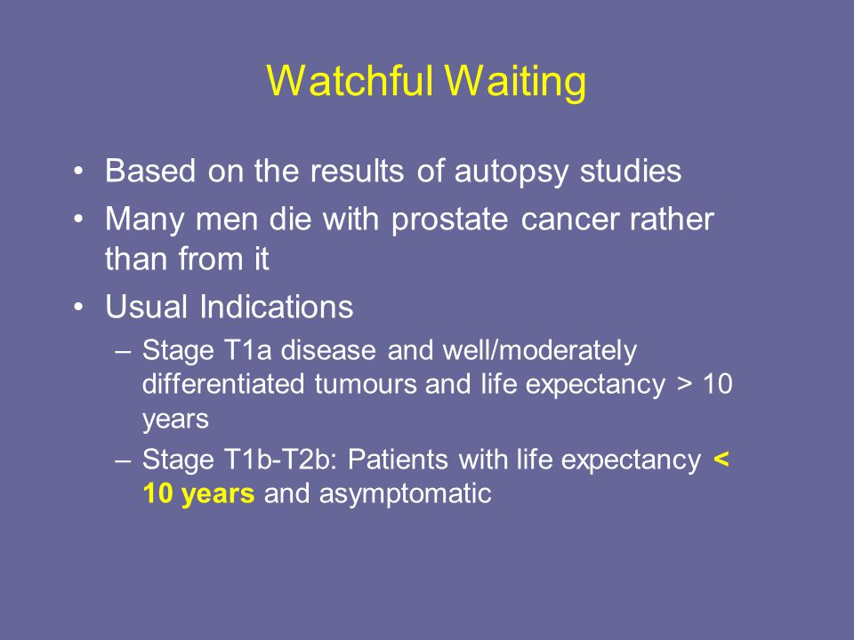 Watchful Waiting Based on the results of autopsy studies