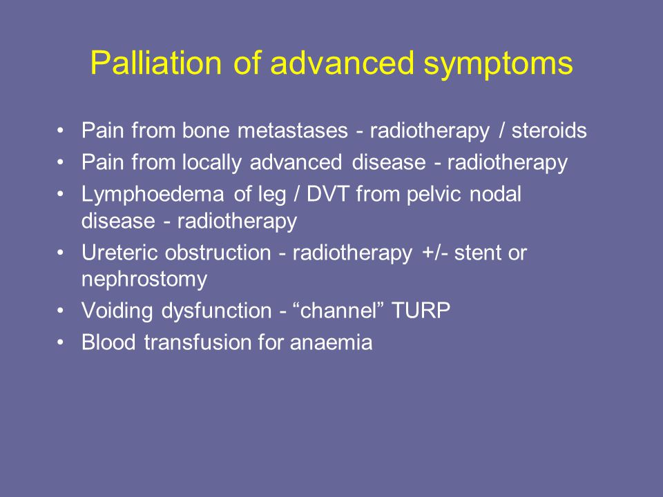 Palliation of advanced symptoms