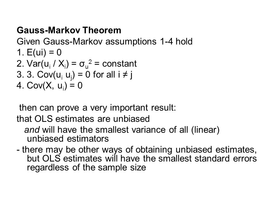 Gauss-Markov Theorem Given Gauss-Markov assumptions 1-4 hold. 1. E(ui) = 0. 2. Var(ui / Xi) = σu2 = constant.