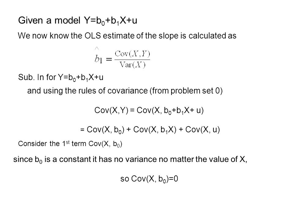 Given a model Y=b0+b1X+u We now know the OLS estimate of the slope is calculated as. Sub. In for Y=b0+b1X+u.