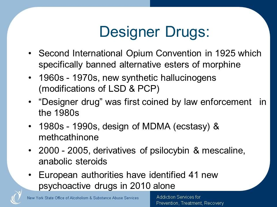 Designer Drugs: Second International Opium Convention in 1925 which specifically banned alternative esters of morphine.