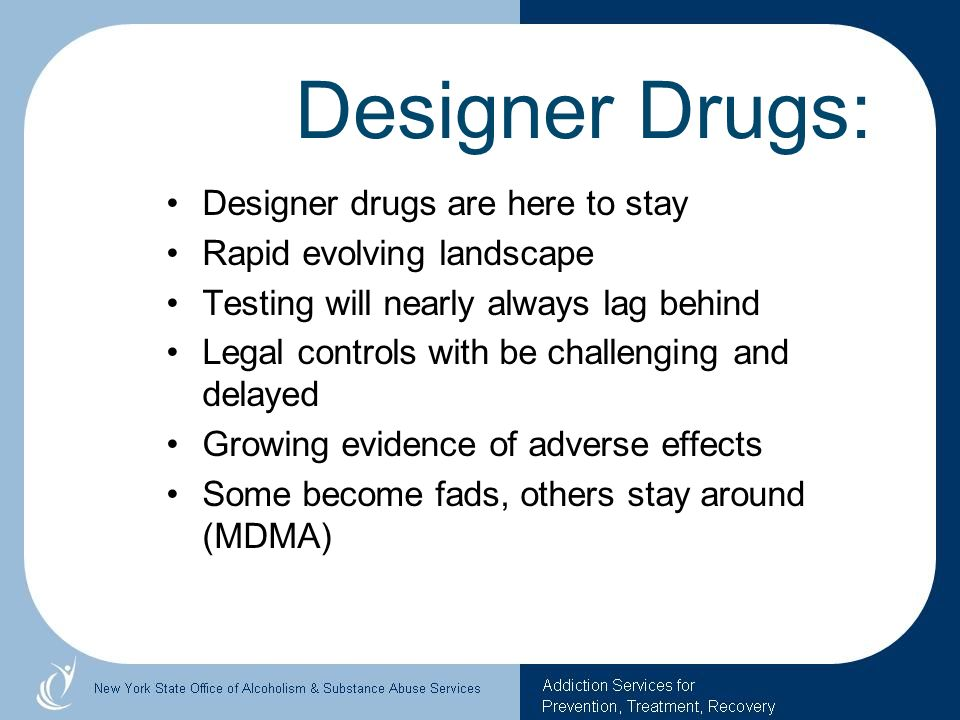 Designer Drugs: Designer drugs are here to stay