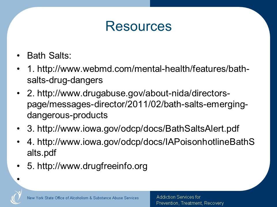 Resources Bath Salts: 1. http://www.webmd.com/mental-health/features/bath-salts-drug-dangers.