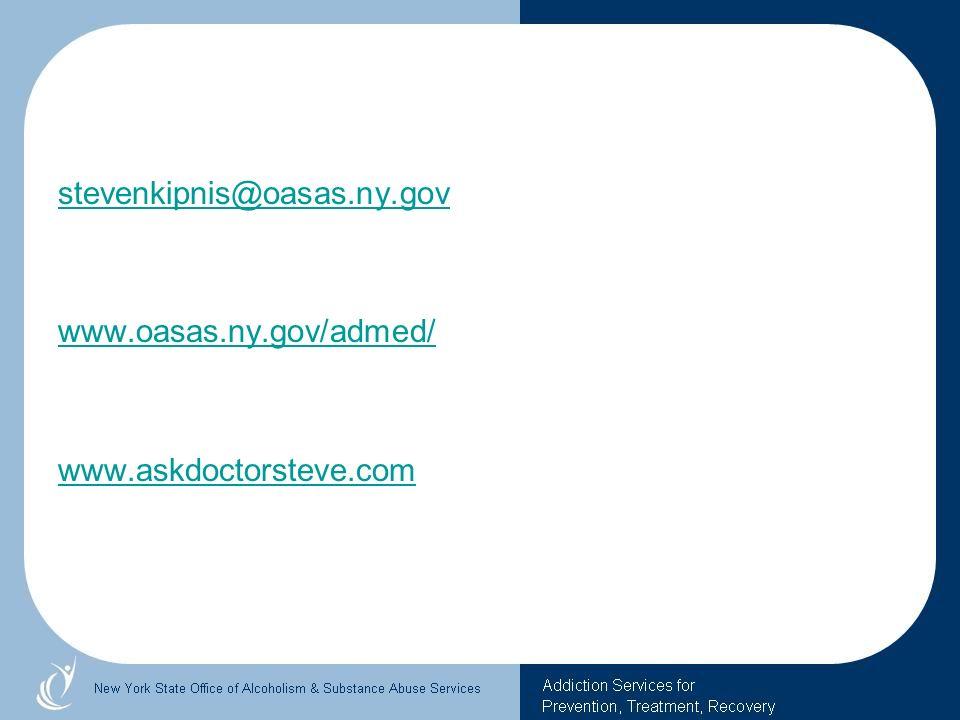 stevenkipnis@oasas.ny.gov www.oasas.ny.gov/admed/ www.askdoctorsteve.com
