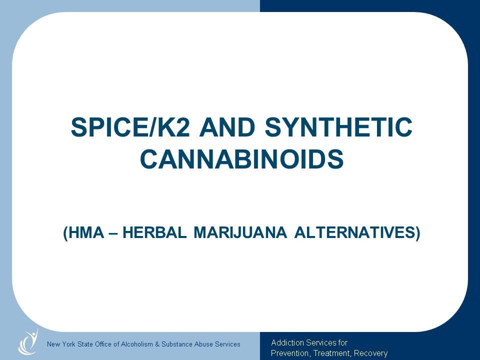Spice/K2 and Synthetic Cannabinoids (HMA – Herbal Marijuana Alternatives)