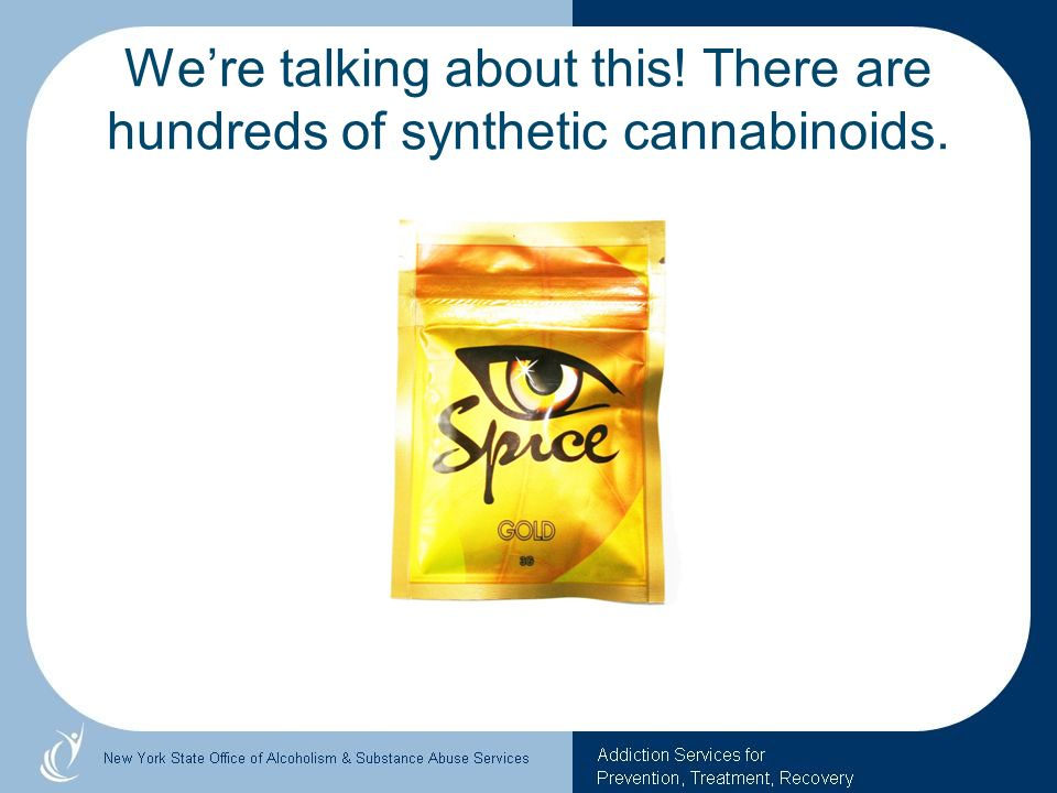 We're talking about this! There are hundreds of synthetic cannabinoids.