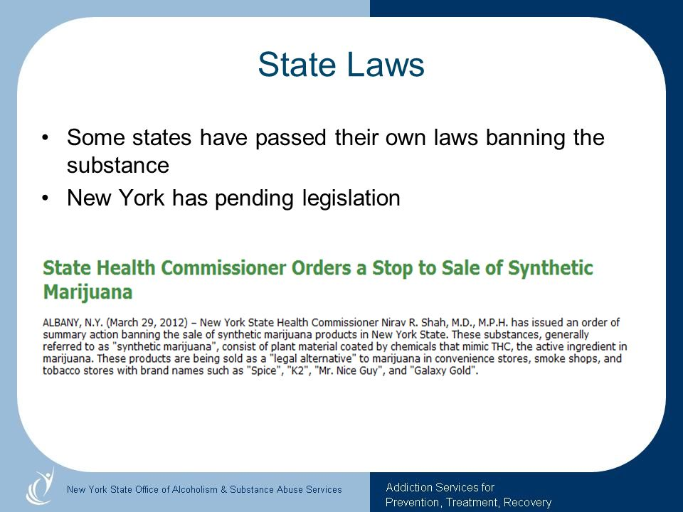 State Laws Some states have passed their own laws banning the substance.