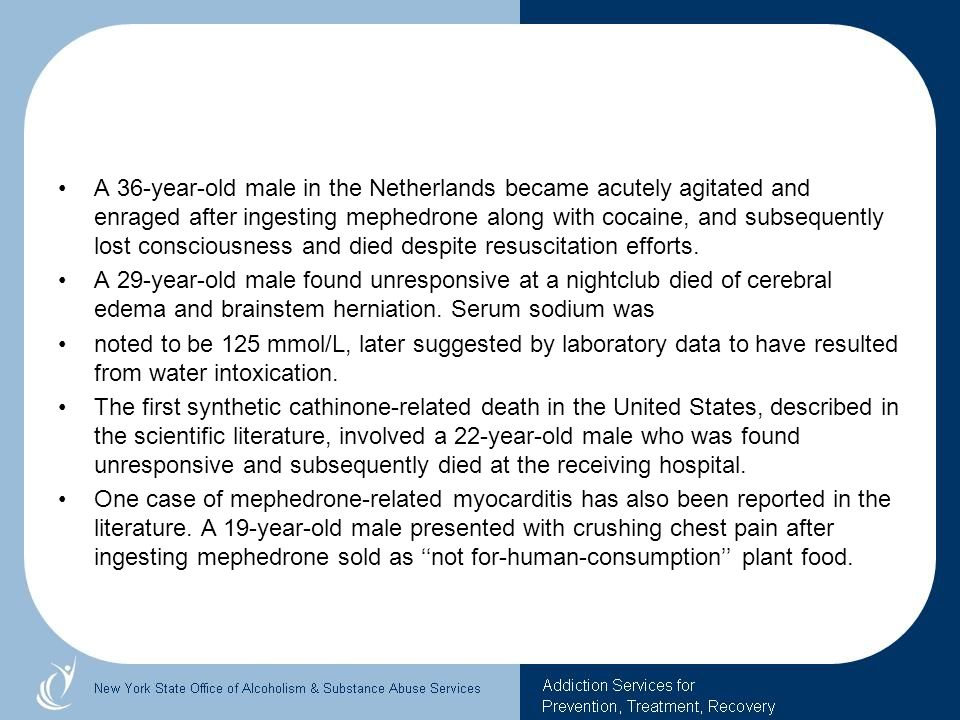 A 36-year-old male in the Netherlands became acutely agitated and enraged after ingesting mephedrone along with cocaine, and subsequently lost consciousness and died despite resuscitation efforts.