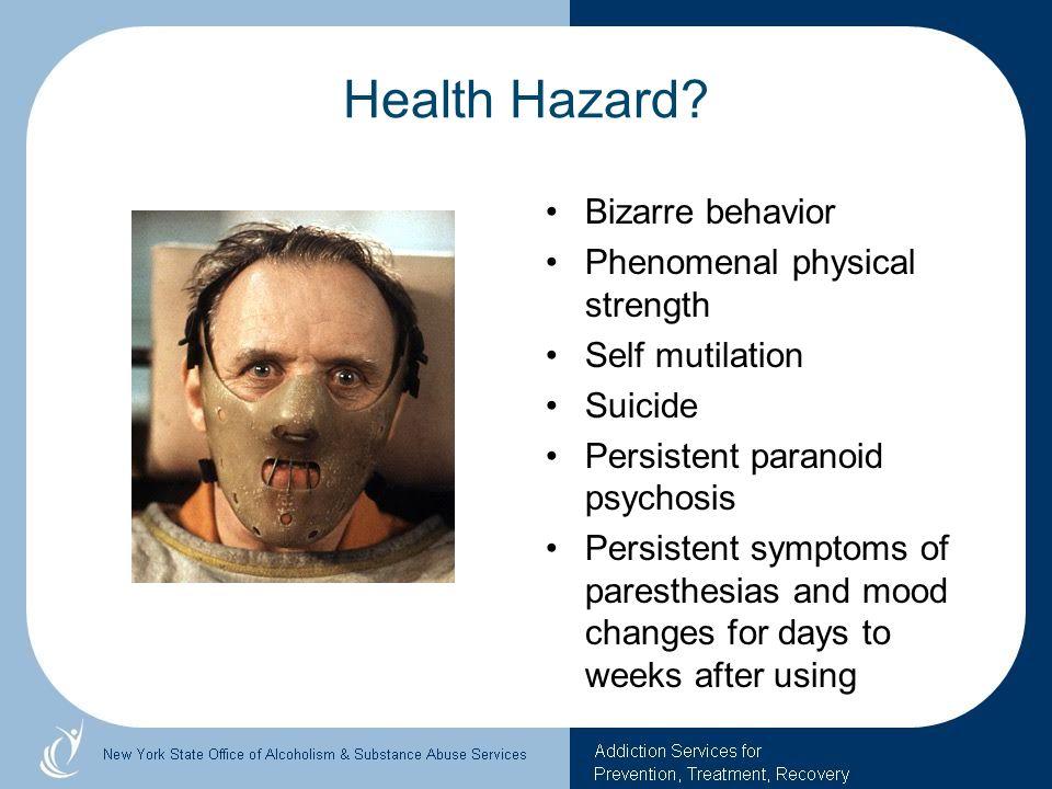 Health Hazard Bizarre behavior Phenomenal physical strength