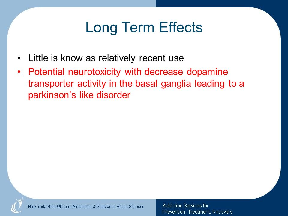 Long Term Effects Little is know as relatively recent use