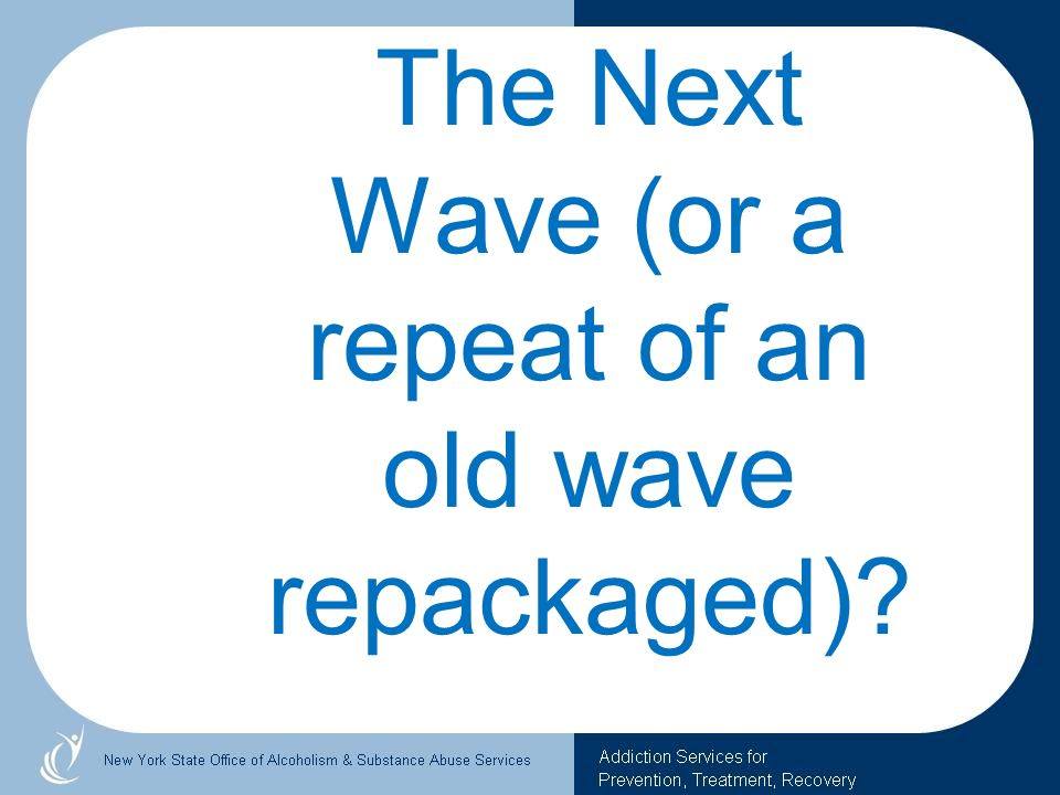 The Next Wave (or a repeat of an old wave repackaged)