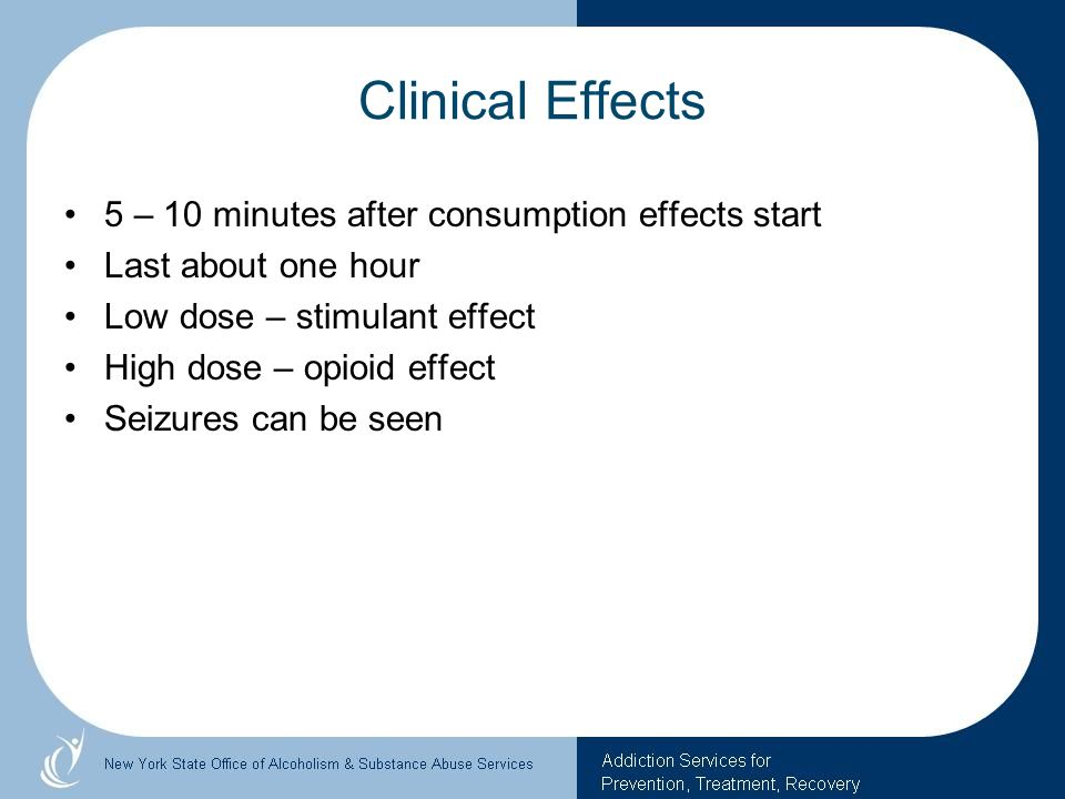 Clinical Effects 5 – 10 minutes after consumption effects start