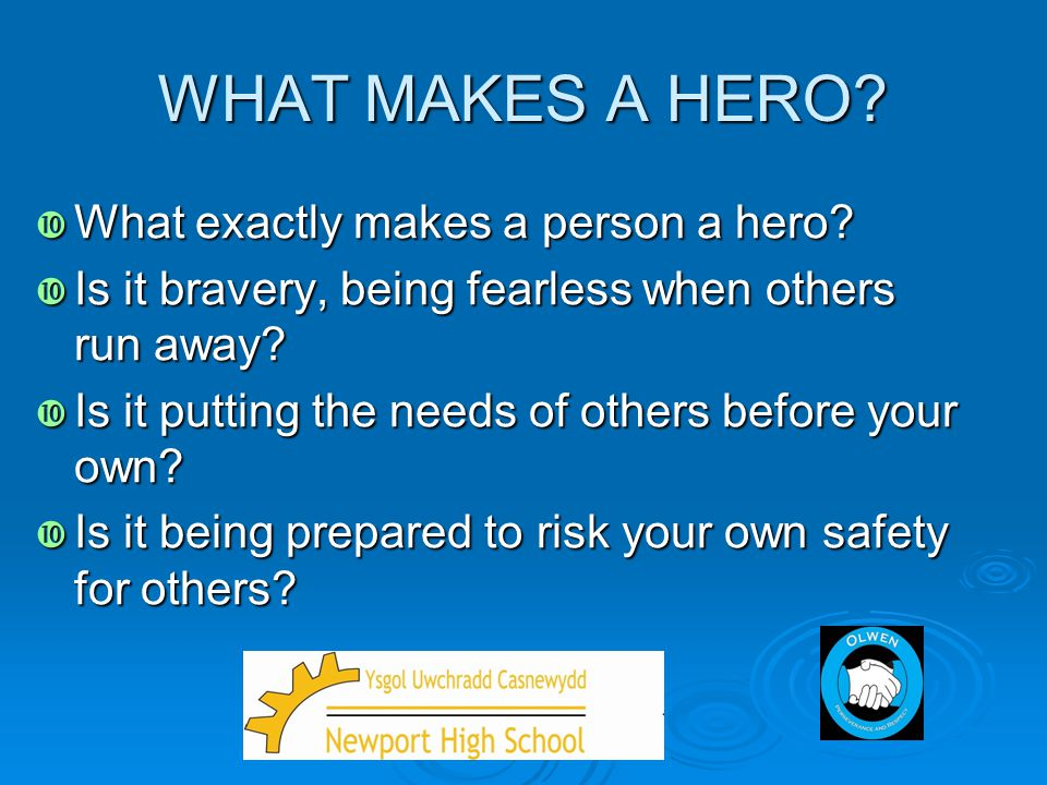 WHAT MAKES A HERO What exactly makes a person a hero