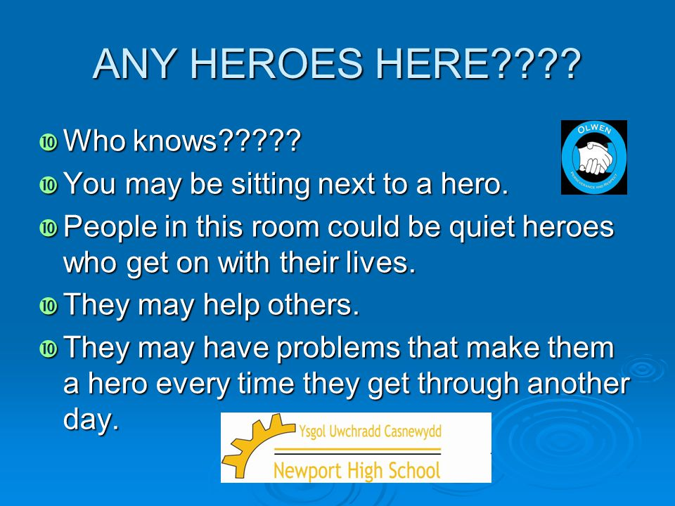 ANY HEROES HERE Who knows You may be sitting next to a hero.