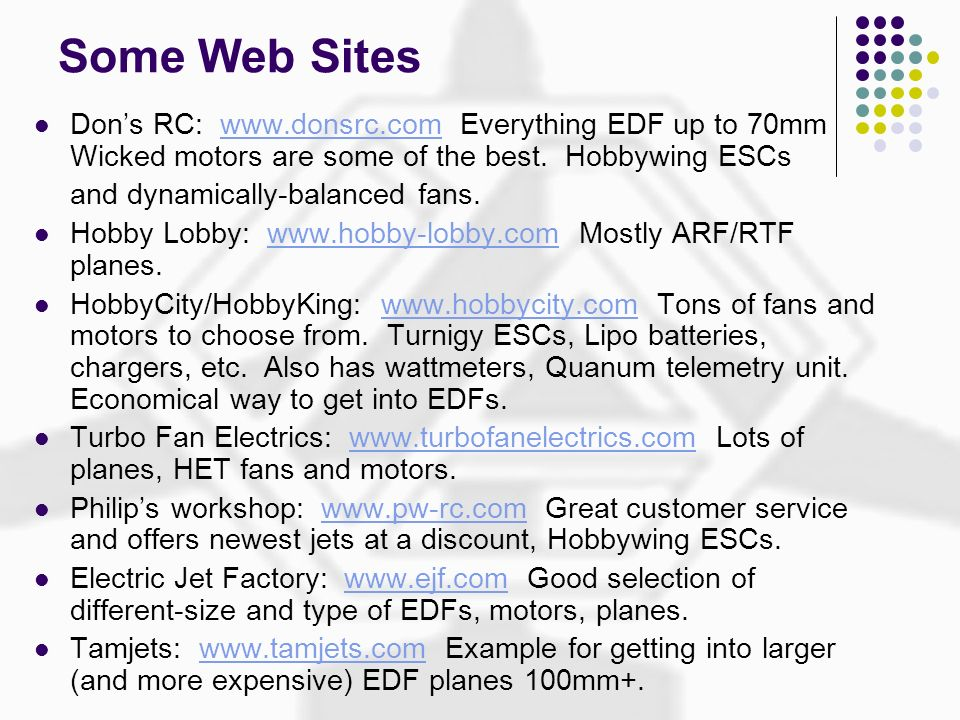 Some Web Sites Don's RC: www.donsrc.com Everything EDF up to 70mm Wicked motors are some of the best. Hobbywing ESCs.
