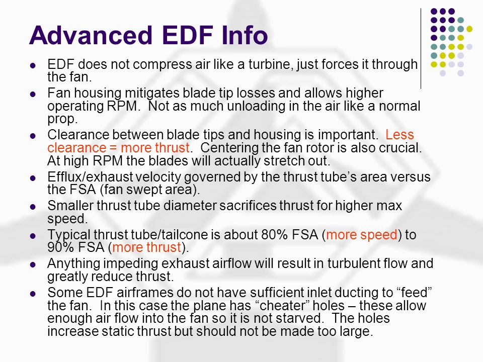 Advanced EDF Info EDF does not compress air like a turbine, just forces it through the fan.