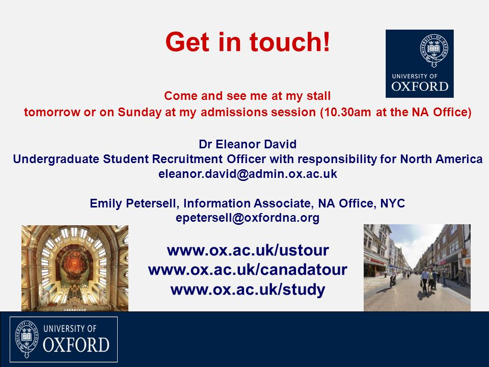 Get in touch! www.ox.ac.uk/ustour www.ox.ac.uk/canadatour