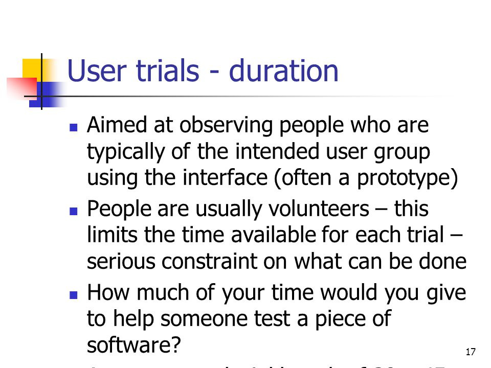 User trials - duration Aimed at observing people who are typically of the intended user group using the interface (often a prototype)