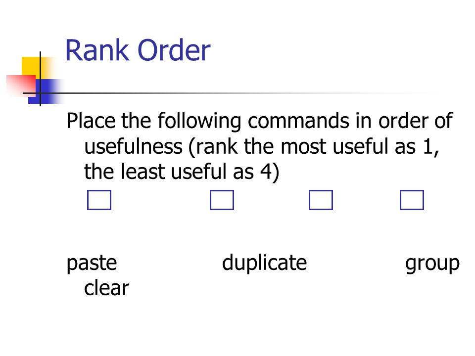 Rank Order Place the following commands in order of usefulness (rank the most useful as 1, the least useful as 4)
