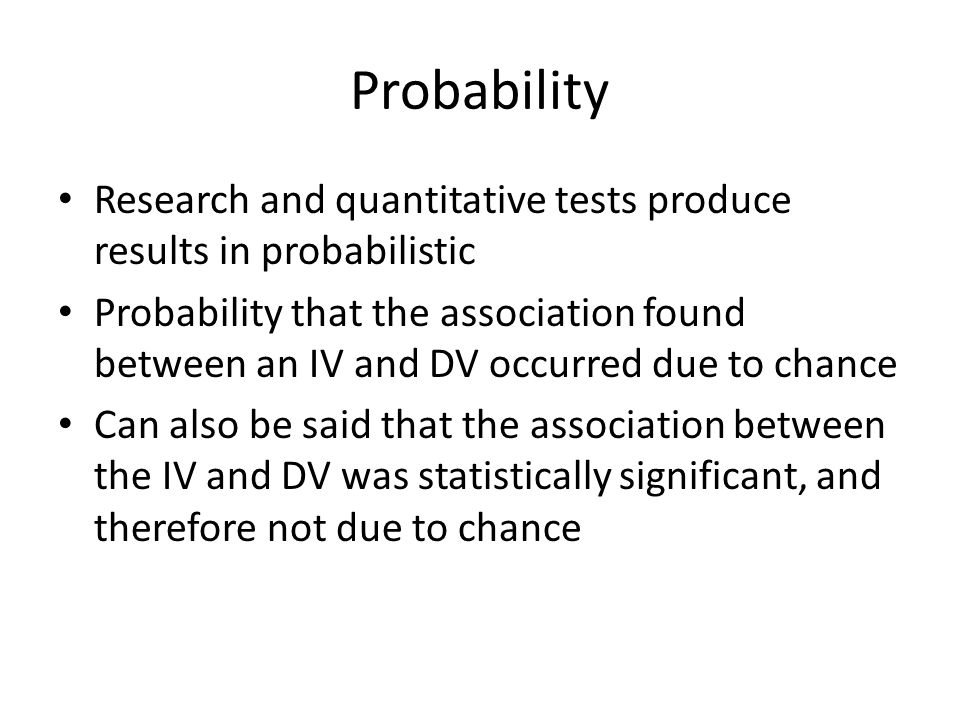 Probability Research and quantitative tests produce results in probabilistic.