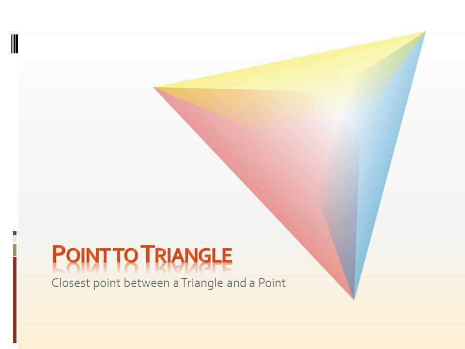 Point to Triangle Closest point between a Triangle and a Point