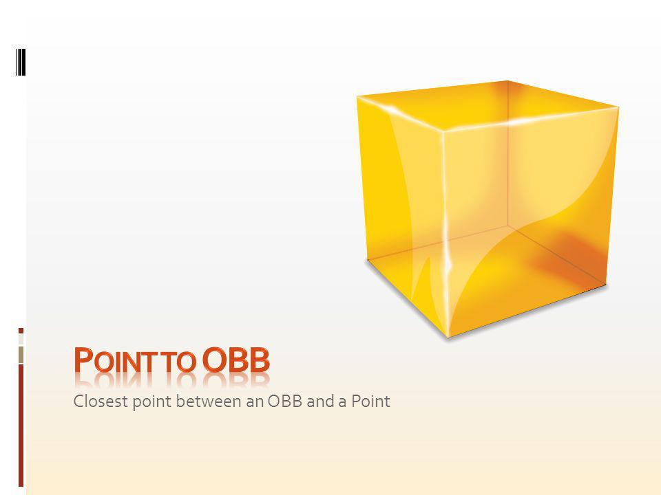Point to OBB Closest point between an OBB and a Point