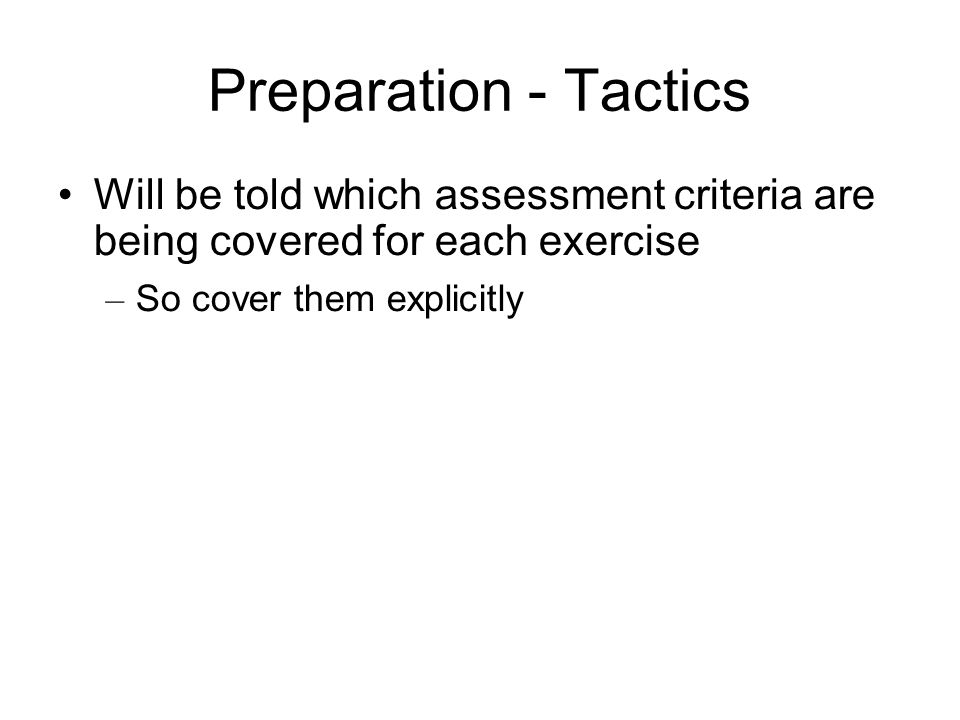 Preparation - Tactics Will be told which assessment criteria are being covered for each exercise.