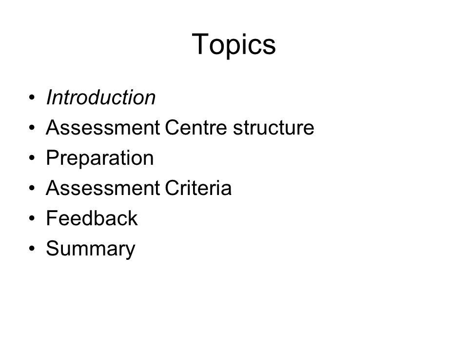 Topics Introduction Assessment Centre structure Preparation