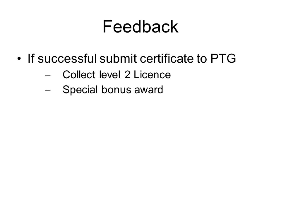 Feedback If successful submit certificate to PTG
