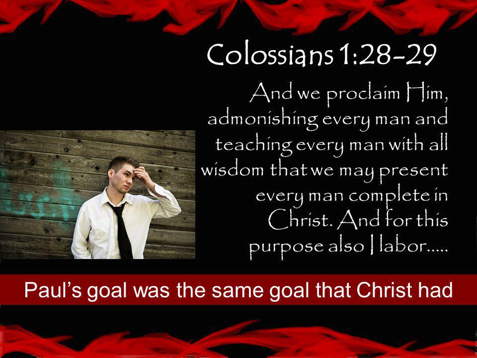 Paul's goal was the same goal that Christ had