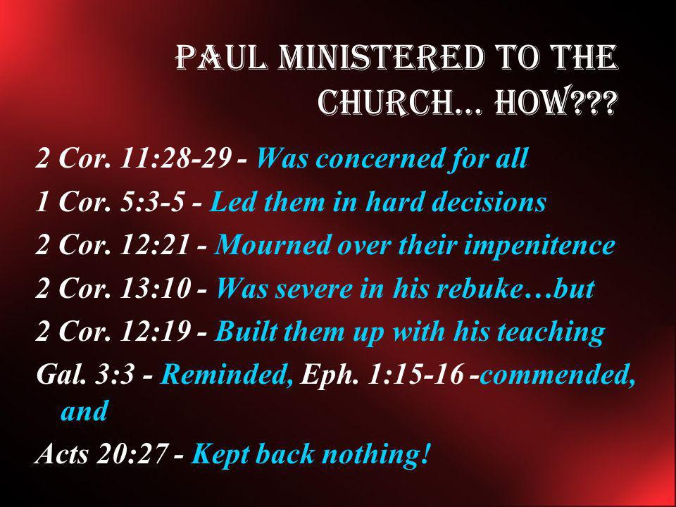 Paul Ministered to the church… how
