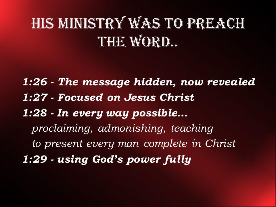 His ministry was to preach the word..