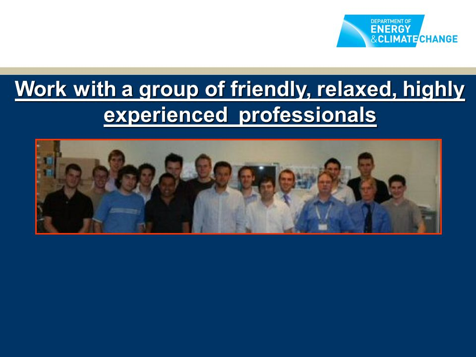 Work with a group of friendly, relaxed, highly experienced professionals