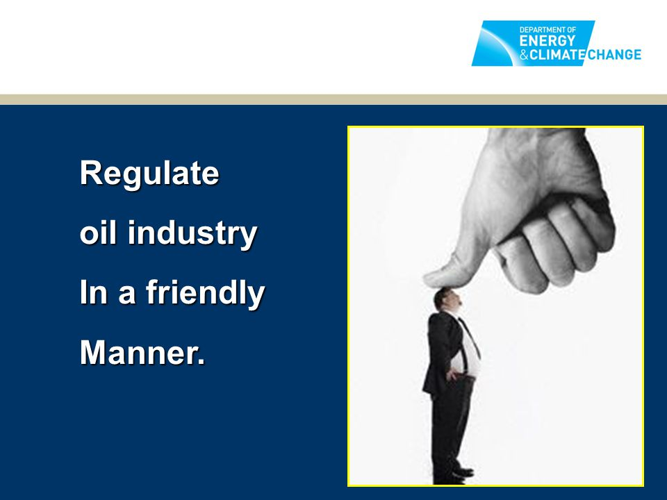 Regulate oil industry In a friendly Manner.