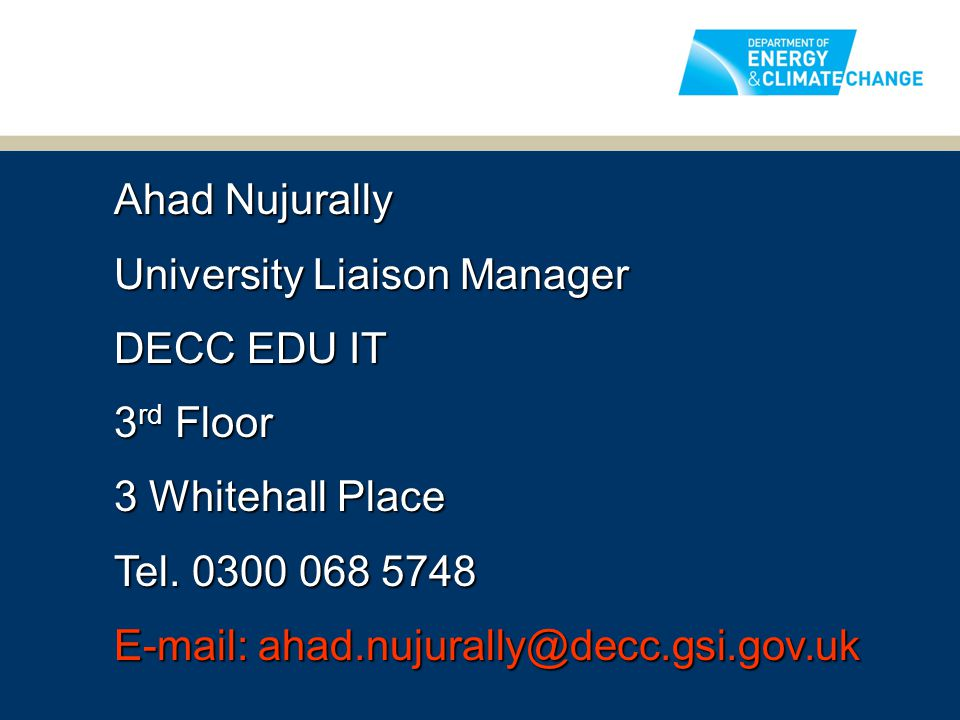 Ahad Nujurally University Liaison Manager. DECC EDU IT. 3rd Floor. 3 Whitehall Place. Tel. 0300 068 5748.